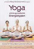 Yoga und die ayurvedischen Energietypen: Asanas für Gesundheit und Lebensfreude
