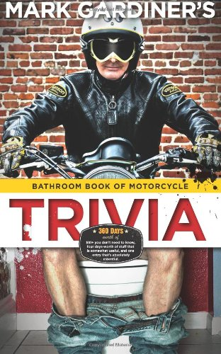 bathroom-book-of-motorcycle-trivia-360-days-worth-of-you-dont-need-to-know-four-days-worth-of-stuff-