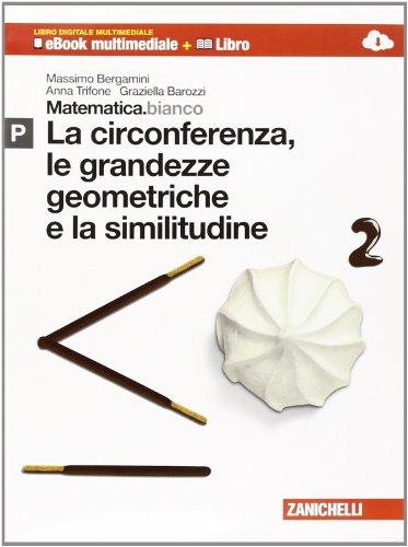 Matematica.bianco. Modulo P: la circonferenza, le grandezze geometriche e la similitudine. Per le Scuole superiori. Con espansione online