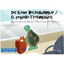 Der kleine Weltenbummler / El pequeno Trotamundos: Zweisprachiges Kinderbuch ab 1 - 6 Jahren (Deutsch - Spanisch) libro bilingue para ninos (aleman - ... Weltenbummler / El pequeo Trotamundos)