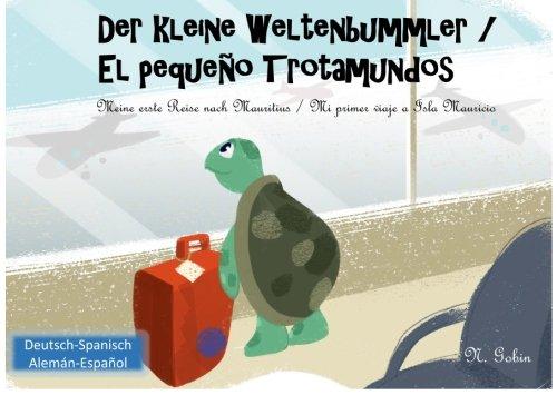 Der kleine Weltenbummler / El pequeno Trotamundos: Zweisprachiges Kinderbuch ab 1 - 6 Jahren (Deutsch - Spanisch) libro bilingue para ninos (aleman - ... / El pequeo Trotamundos, Band 1)