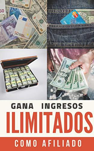 Ingresos Ilimitados como Afiliado: Los mejores secretos de los expertos que si ganan dinero en internet.