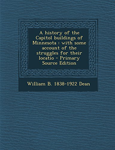 A History of the Capitol Buildings of Minnesota: With Some Account of the Struggles for Their Locatio - Primary Source Edition