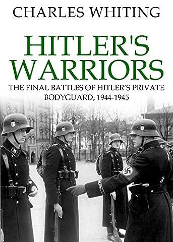 Hitler's Warriors: The Final Battles of Hitler's Private Bodyguard, 1944-45