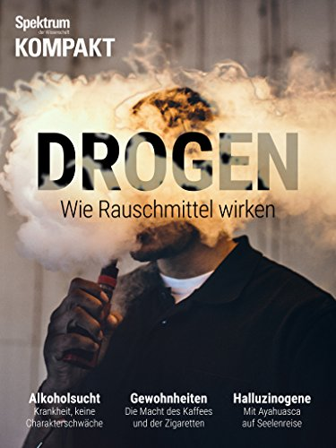 Spektrum Kompakt - Drogen: Wie Rauschmittel wirken