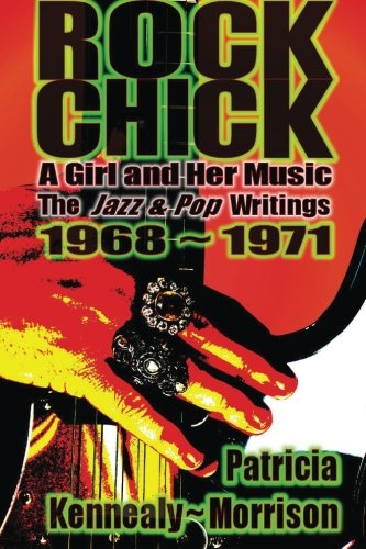 Rock Chick: A Girl and Her Music: The Jazz & Pop Writings 1968 - 1971 (Rock-chick)