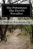The Putumayo The Devil's Paradise by Walter Hardenburg (2014-03-31) - Walter Hardenburg