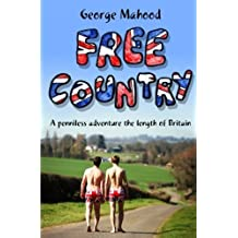 Free Country: A Penniless Adventure the Length of Britain by George Mahood (2014-12-18)