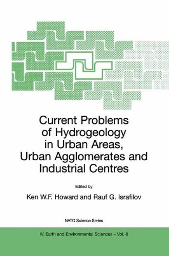Current Problems of Hydrogeology in Urban Areas, Urban Agglomerates and Industrial Centres (Nato Science Series: IV:)
