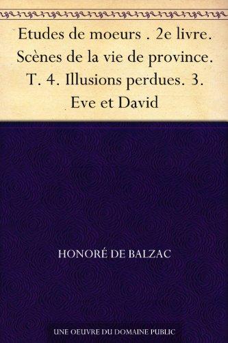 Couverture du livre Etudes de moeurs . 2e livre. Scènes de la vie de province. T. 4. Illusions perdues. 3. Eve et David