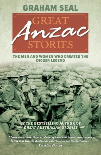 Great Anzac Stories: The Men and Women Who Created the Digger Legend by Graham Seal (2012-12-01)