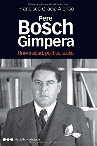 Pere Bosch Gimpera: Universidad, política, exilio (Memorias y biografías nº 31) por Francisco Gracia Alonso