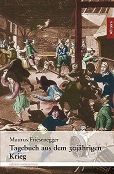 Tagebuch aus dem 30jährigen Krieg: Nach einer Handschrift im Kloster Andechs herausgegeben von Pater Willibald Mathäser