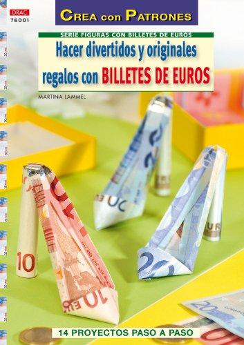 HACER DIVERTIDOS Y ORIGINALES REGALOS CON BILLETES DE EURO por Martina Lammel