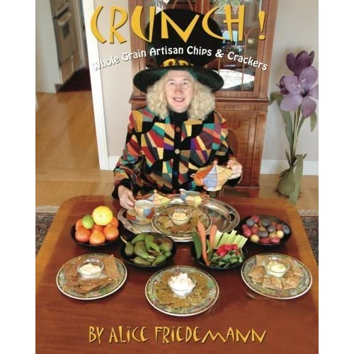 Crunch! Whole Grain Artisan Chips and Crackers: Low-Fat, Low-Sugar, Low-Salt Snack, Garnish or Croutons New, Easy, No-roll method by Alice Friedemann (2013-01-20)