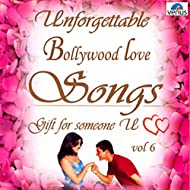Unforgettable Bollywood Love Songs, Vol. 6