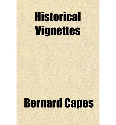 [ HISTORICAL VIGNETTES ] Historical Vignettes By Capes, Bernard ( Author ) Jan-2010 [ Paperback ]