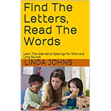 Find The Letters, Read The Words : Learn The Alternative Spellings For Short and Long Sounds (Learn To Read Book 5) (English Edition)