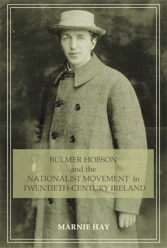 bulmer-hobson-and-the-nationalist-movement-in-twentieth-century-ireland-by-marnie-hay-2009-03-01
