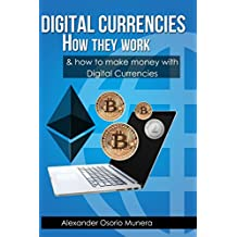 Digital Currencies How They Work: And How to Make Money with Digital Currencies
