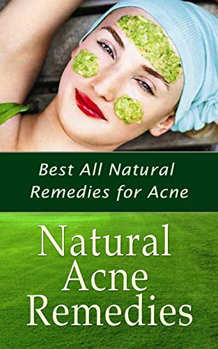 Natural Acne Remedies: Best All Natural Remedies for Acne (English Edition)