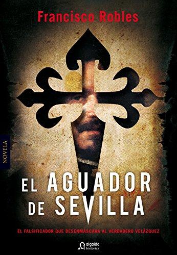 El aguador de Sevilla (Algaida Literaria - Algaida Histórica) de [Robles, Francisco