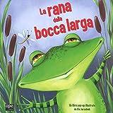 La rana dalla bocca larga. Libro pop-up. Ediz. a colori