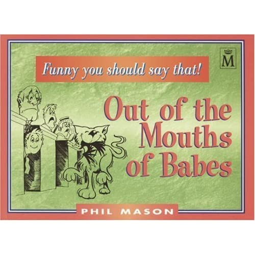 Out of the Mouths of Babes (Christian Crackers) by Phil Mason (Compiler) (1-Jun-2001) Paperback