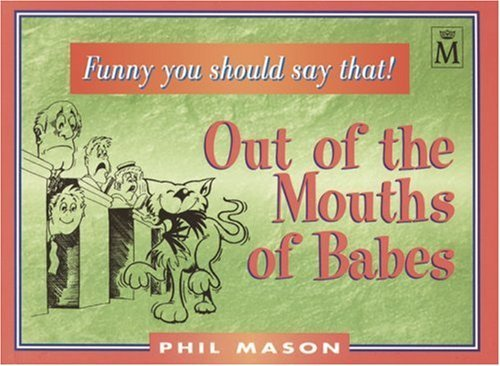 Out of the Mouths of Babes (Christian Crackers) by Phil Mason (Compiler) (1-Jun-2001) Paperback par Phil Mason (Compiler)