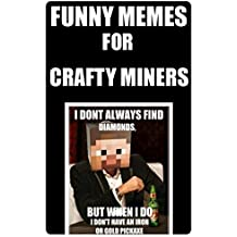 Memes: Funny Memes For Crafty Miners: (Unofficial Minecraft-Inspired Book Of Funny Memes & More Belting Comedy) (English Edition)