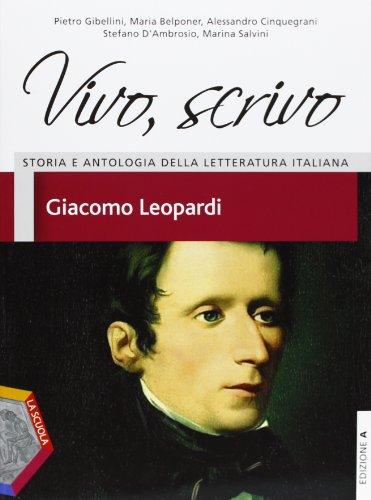 Vivo, scrivo. Giacomo Leopardi. Per le Scuole superiori. Con espansione online