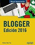 Blogger. Edición 2016 (Manuales Imprescindibles)