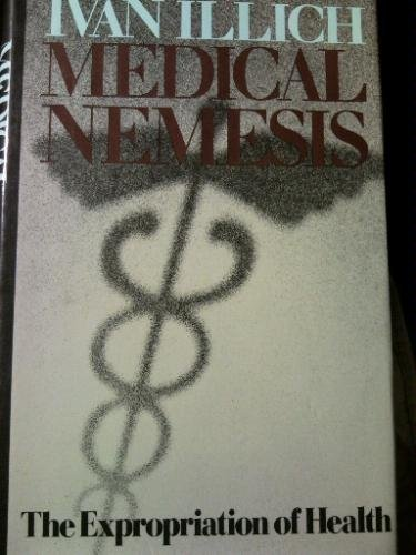 Medical Nemesis: the Expropriation of Health
