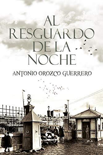 Al resguardo de la noche  (Una historia de carabineros) por Antonio Orozco Guerrero