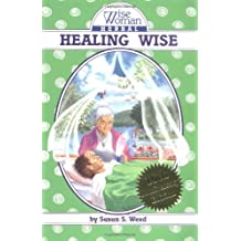 Healing Wise: The Wise Woman Herbal (Wise Woman Herbal Series)