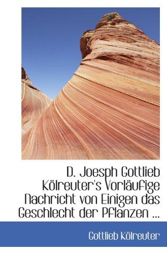 D. Joesph Gottlieb Kölreuter's Vorläufige Nachricht von Einigen das Geschlecht der Pflanzen ...