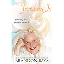 Freedom Is: Liberating your boundless potential by Brandon Bays (2006-05-22)
