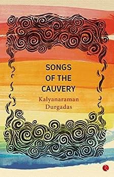 Songs of the Cauvery by [Durgadas, Kalyanaraman]