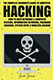 Hacking: The Complete Beginner's Guide To Computer Hacking: How To Hack Networks and Computer Systems, Information Gathering, Password Cracking, ... Online anonymity, IP Address, Privacy)