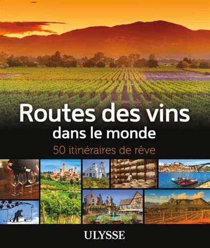 Routes des vins dans le monde - 50 itinéraires de rêve par Nathalie Richard