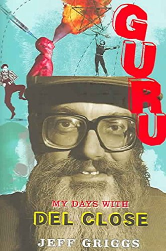 [Guru: My Days with Del Close] (By: Jeff Griggs) [published: April, 2005]