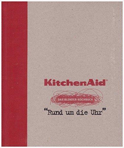 """KitchenAid Blender -- Das Blender Kochbuch \""""Rund um die Uhr\"""""""