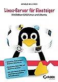 Linux-Server für Einsteiger: Mit Debian GNU/Linux und Ubuntu Server - Arnold Willemer