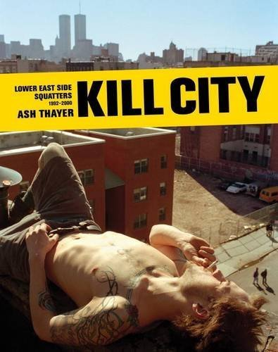 Kill City: Lower East Side Squatters 1992-2000 by Ash Thayer (2015-03-31)