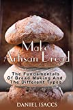 #8: Make Artisan Bread: Bake Homemade Artisan Bread, The Best Bread Recipes, Become A Great Baker. Learn How To Bake Perfect Pizza, Rolls, Loves, Baguetts etc. Enjoy This Baking Cookbook