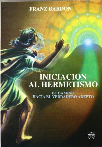 Iniciación al Hermetismo: El camino hacia el verdadero adepto