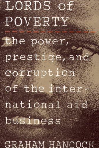 The Lords of Poverty: The Power, Prestige, and Corruption of the International Aid Business por Graham Hancock