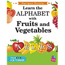 Learn the ALPHABET with FRUITS and VEGETABLES: Visual Book for toddlers (English Edition)