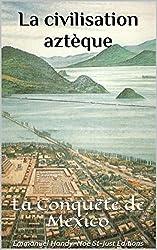 La civilisation aztèque: La Conquête de Mexico
