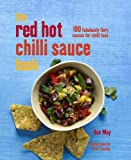 The Red Hot Chilli Sauce Book: 100 fabulously...
